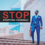 Stop stopping yourself