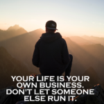 It is Your Own Life