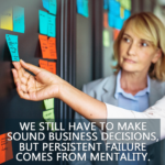 Persistenf Failure comes from menrality