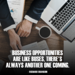 Business Opportunities go and come